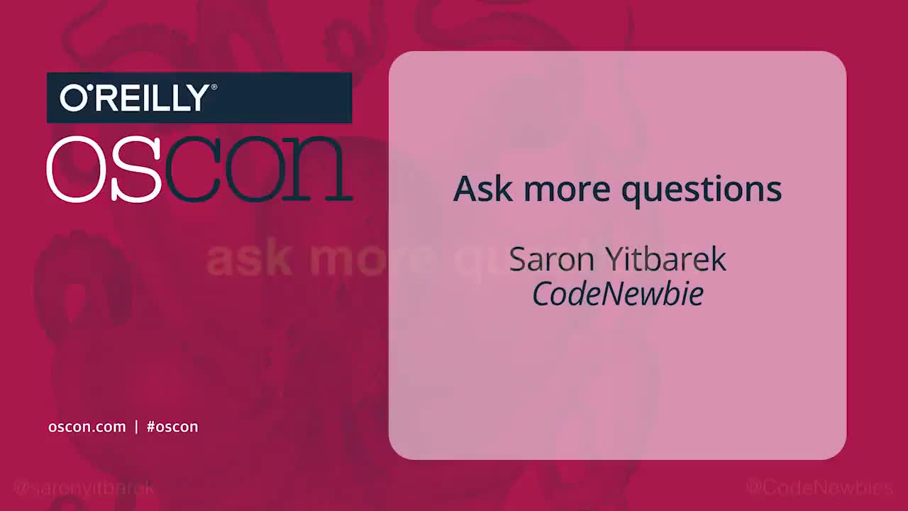 Ask more questions - Saron Yitbarek (CodeNewbie)